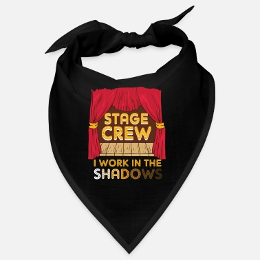 Stage Fright Stage Crew I Work In The Shadows Funny Gift - Bandana