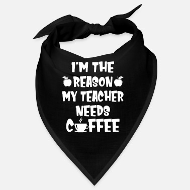 Gym I'm The Reason My Teacher Needs Coffee Funny - Bandana