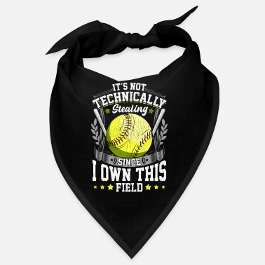 Super It's Not Stealing Since I Own This Field Softball - Bandana