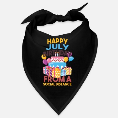 Happy Birthday Social Distancing Gift Happy July Birthday From A - Bandana