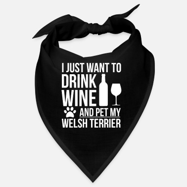I want to drink wine and pet my welsh terrier Dog - Bandana
