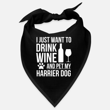 I want to drink wine and pet Harrier Dog Lover - Bandana