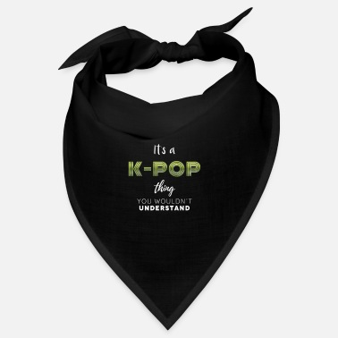 It's a K-Pop Thing You Wouldn't Understand - Bandana