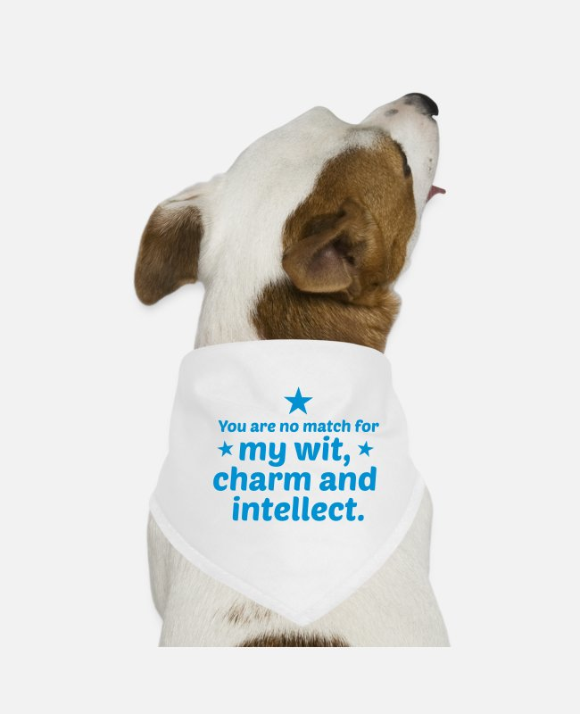 Brain Bandanas - You are no match for my wit charm and intellect - Dog Bandana white