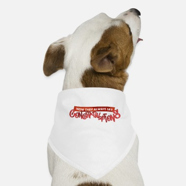 Congratulations Now they always say CONGRATULATIONS - Dog Bandana