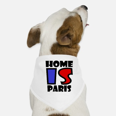 Paris Paris - Home is Paris - Dog Bandana