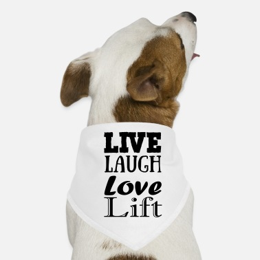 Live,laugh,love, lift - Dog Bandana