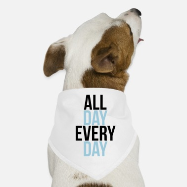 Day all day every day - Hundsnusnäsduk