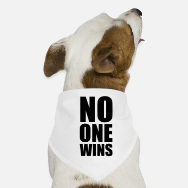 Slogan no one wins - Dog Bandana