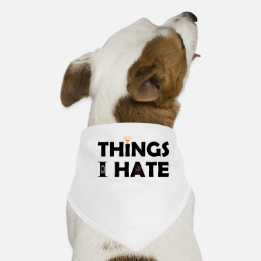 Video Buffer Things I hate Things I hate - Dog Bandana