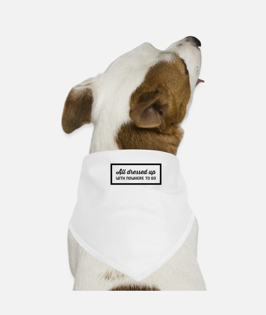 Quote Bandanas - All dressed up with nowhere to go - Dog Bandana white