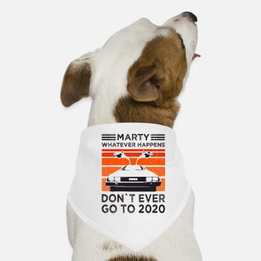 Marty whatever happens don't ever go to 2020 Fun - Hunde-Bandana