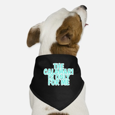 Calamari the calamari is only for me - Dog Bandana