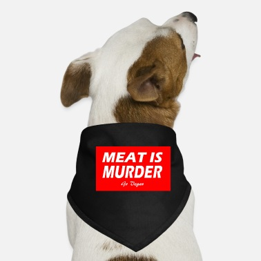 MEAT IS MURDER - Dog Bandana