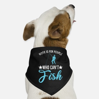 Fishing Work Is For People Who Can't Fish Angler Work - Dog Bandana