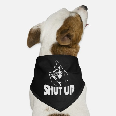 Shut Up SHUT UP - Dog Bandana