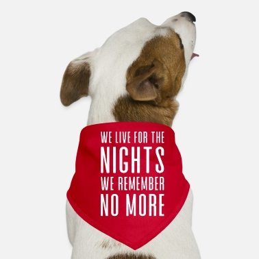 Guys Night Out WE LIVE FOR THE NIGHTS WE REMEMBER NO MORE - Dog Bandana