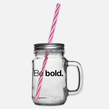 Bold Be bold - Glass jar with handle and screw cap