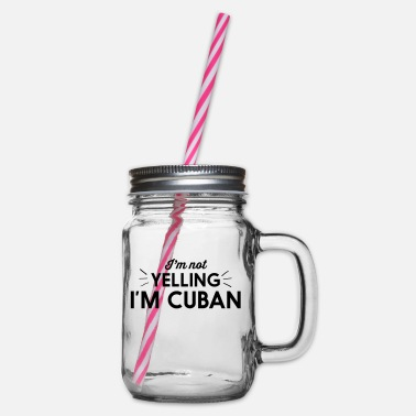 Im Not Yelling Im Cuban I'm Not Yelling I'm Cuban - Glass jar with handle and screw cap