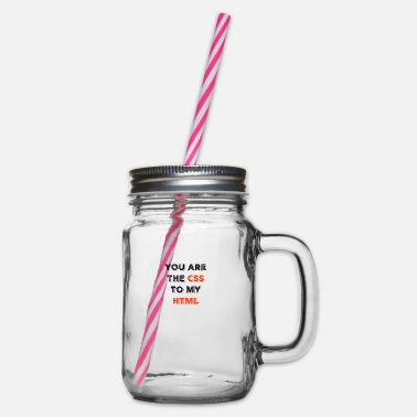 Programmemer You Are The CSS To My Html - web developer love - Glass jar with handle and screw cap