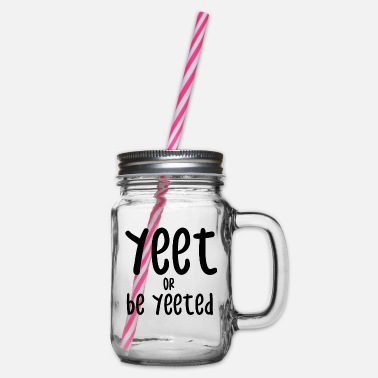 Yeet Yeet or be Yeeted - Glass jar with handle and screw cap