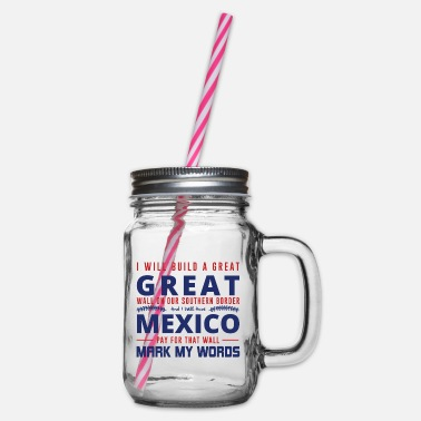 Democrat I WILL BUILD A GREAT Great Wall ... - Glass jar with handle and screw cap