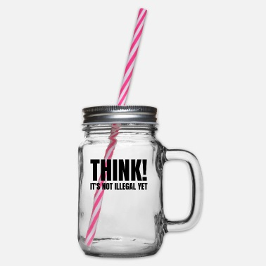 Think! Its Not Illegal Yet - Glass jar with handle and screw cap