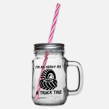 Tired I am as heavy as truck tires - Glass jar with handle and screw cap