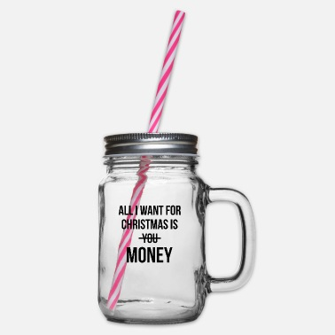 All I Want ALL I WANT IS MONEY - Glass jar with handle and screw cap