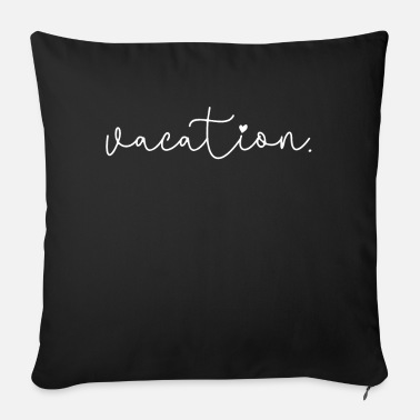 Vacation Vacation summer vacation summer vacation - Sofa pillow with filling 45cm x 45cm
