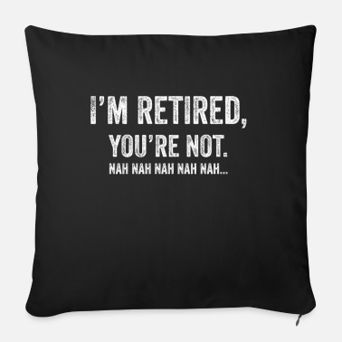 Cute I am Retired You are not - Sofa pillow with filling 45cm x 45cm