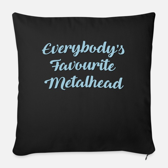 Funny Sayings Pillow Cases - Everybodys favourite metalhead funny tex - Sofa pillow with filling 45cm x 45cm black