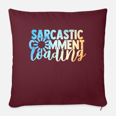 Serious SarcasticCommentLoading - Sofa pillow with filling 45cm x 45cm