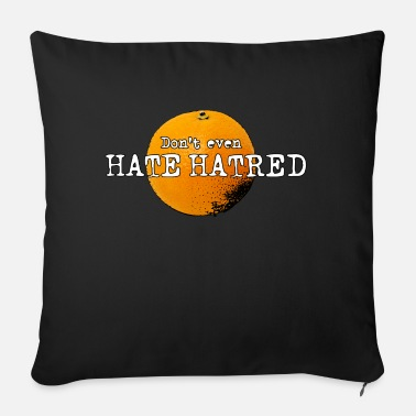 Don't even hate hatred Rotten Orange Donald Trump - Sofa pillow with filling 45cm x 45cm