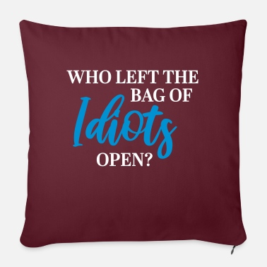 Who left the bag of idiots open? - Sofa pillow with filling 45cm x 45cm