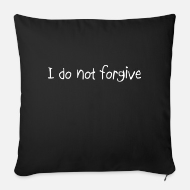 We Do Not Forgive Quote - Sofa pillow with filling 45cm x 45cm