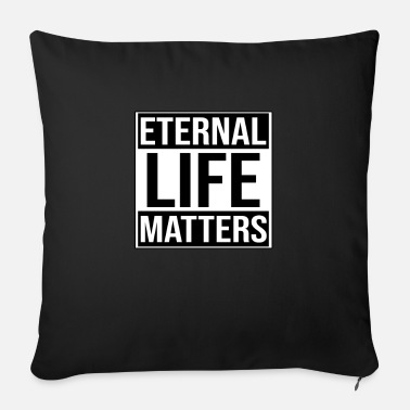 Life Matters Eternal Life Matters - Sofa pillow with filling 45cm x 45cm