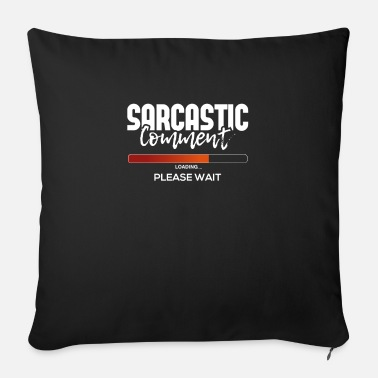 Novelty Sarcastic comment invite novelty sarcasm - Sofa pillow with filling 45cm x 45cm
