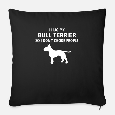 Bull Terrier Bull terrier - I hug my Bull terrier so I don't - Sofa pillow with filling 45cm x 45cm