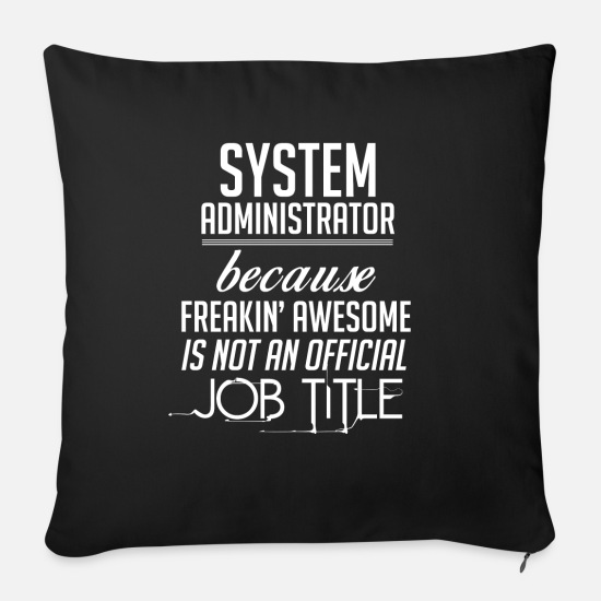 System Administrator T-shirt Pillow Cases - System Administrator - System Administrator - Sofa pillow with filling 45cm x 45cm black