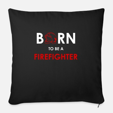 Fire Department Born to be a firefighter - Sofa pillow with filling 45cm x 45cm