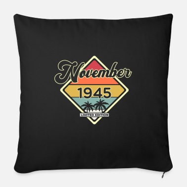 Idea Vintage November 75 Year 1945 75th Birthday Gift - Sofa pillow with filling 45cm x 45cm