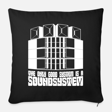 System The only good system is a soundsystem. - Sofa pillow with filling 45cm x 45cm