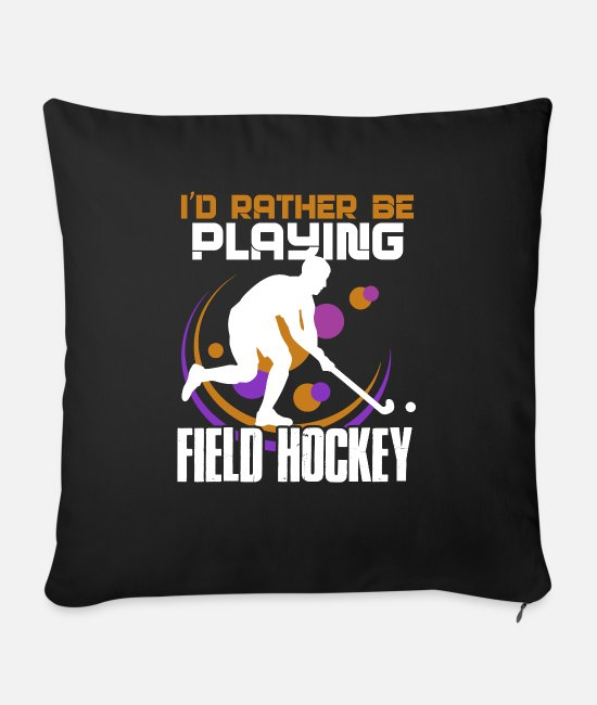 Field Pillow Cases - Field Hockey I'd Rather Be Playing Field Hockey - Sofa pillow with filling 45cm x 45cm black