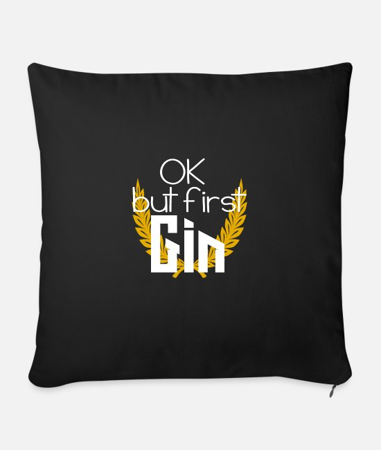 But First Gin Pillow Cases - k but first GIN toasts sayings gift - Sofa pillow with filling 45cm x 45cm black