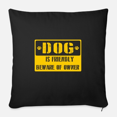 Dog Friendly Dog is friendly beware of owner - Sofa pillow with filling 45cm x 45cm