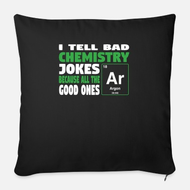 Joke I tell bad chemistry jokes - nerdy and geeky gift - Sofa pillow with filling 45cm x 45cm