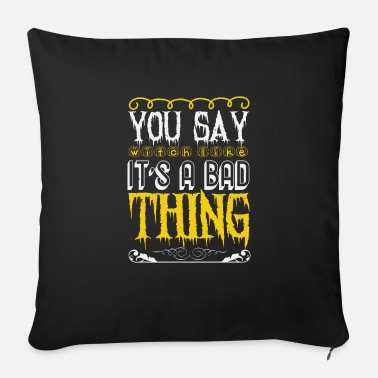 Wicca You Say Witch as if it is a Bad Thing Gift - Sofa pillow with filling 45cm x 45cm