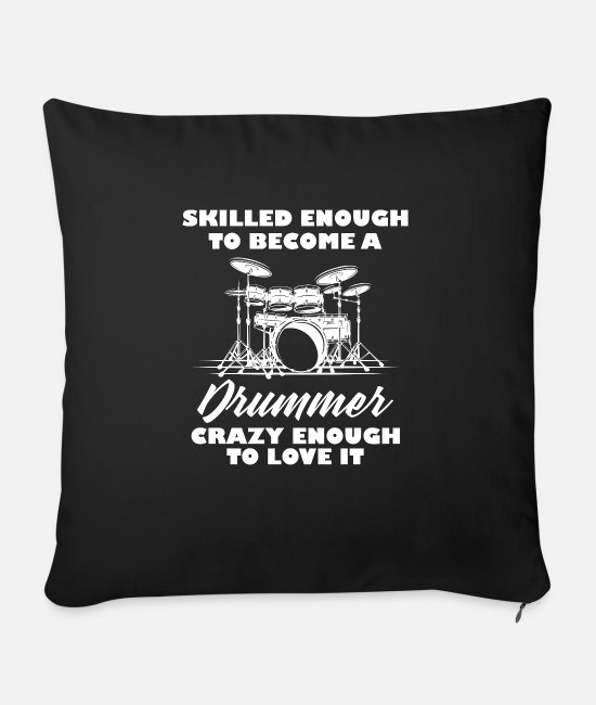 Drummer Pillow Cases - skilled enough to become a drummer - Sofa pillow with filling 45cm x 45cm black