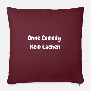 Without Comedy None No laughter without comedy - Sofa pillow with filling 45cm x 45cm